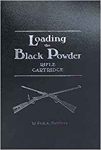 Loading the Black Powder Rifle Cartridge by Paul Matthews