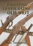 Shooting Lever Guns of the Old West by Mike Venturino
